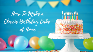 How to make a classic birthday cake at home